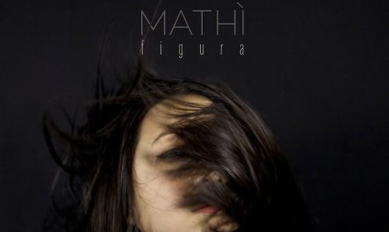 """Mathì e il loro """"Figura"""": poesia che si trasforma in musica"""