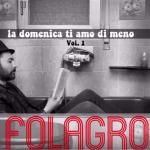 """""""La domenica ti amo di meno – Vol. 1"""", esordio solista di Folagro"""
