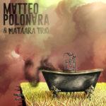 La versatilità fusion di Matteo Polonara e dei Mataara Trio