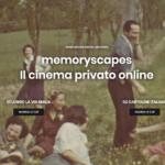 Memoryscapes, la prima piattaforma italiana dedicata al cinema privato